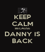 KEEP CALM BECAUSE DANNY IS BACK - Personalised Poster A4 size