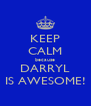 KEEP CALM because DARRYL IS AWESOME! - Personalised Poster A4 size