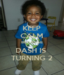 KEEP CALM BECAUSE DASH IS  TURNING 2 - Personalised Poster A4 size