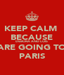 KEEP CALM  BECAUSE DEBORA AND LOIS ARE GOING TO PARIS - Personalised Poster A4 size