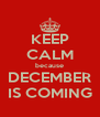 KEEP CALM because DECEMBER IS COMING - Personalised Poster A4 size