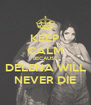 KEEP CALM BECAUSE DELENA WILL NEVER DIE - Personalised Poster A4 size