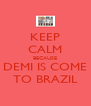 KEEP CALM BECAUSE DEMI IS COME TO BRAZIL - Personalised Poster A4 size