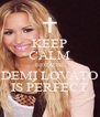 KEEP CALM BECAUSE DEMI LOVATO IS PERFECT - Personalised Poster A4 size