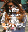 KEEP CALM BECAUSE DEMI LOVE YOU - Personalised Poster A4 size