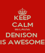 KEEP CALM BECAUSE DENISON  IS AWESOME - Personalised Poster A4 size