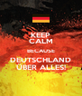 KEEP CALM BECAUSE DEUTSCHLAND ÜBER ALLES! - Personalised Poster A4 size