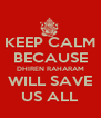KEEP CALM BECAUSE DHIREN RAHARAM WILL SAVE US ALL - Personalised Poster A4 size