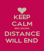 KEEP CALM BECAUSE DISTANCE WILL END - Personalised Poster A4 size