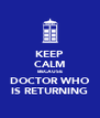 KEEP CALM BECAUSE DOCTOR WHO IS RETURNING - Personalised Poster A4 size