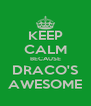 KEEP CALM BECAUSE DRACO'S AWESOME - Personalised Poster A4 size