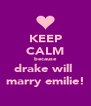 KEEP CALM because drake will  marry emilie! - Personalised Poster A4 size