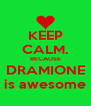 KEEP CALM. BECAUSE DRAMIONE is awesome - Personalised Poster A4 size