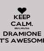 KEEP CALM. BECAUSE DRAMIONE IT'S AWESOME - Personalised Poster A4 size