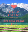 KEEP CALM BECAUSE dreams came  true - Personalised Poster A4 size