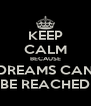 KEEP CALM BECAUSE DREAMS CAN BE REACHED - Personalised Poster A4 size