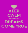 KEEP CALM BECAUSE DREAMS COME TRUE - Personalised Poster A4 size