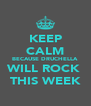 KEEP CALM BECAUSE DRUCHELLA WILL ROCK  THIS WEEK - Personalised Poster A4 size