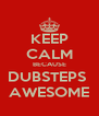KEEP CALM BECAUSE DUBSTEPS  AWESOME - Personalised Poster A4 size