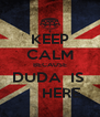 KEEP CALM BECAUSE DUDA  IS       HERE - Personalised Poster A4 size