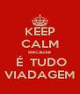 KEEP CALM Because  É  TUDO VIADAGEM - Personalised Poster A4 size