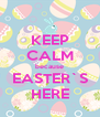KEEP CALM because EASTER`S HERE - Personalised Poster A4 size