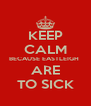 KEEP CALM BECAUSE EASTLEIGH  ARE TO SICK - Personalised Poster A4 size