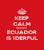KEEP CALM because ECUADOR IS 1DERFUL - Personalised Poster A4 size