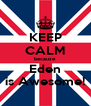 KEEP CALM because Eden is Awesome! - Personalised Poster A4 size