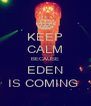 KEEP CALM BECAUSE EDEN IS COMING  - Personalised Poster A4 size