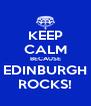 KEEP CALM BECAUSE EDINBURGH ROCKS! - Personalised Poster A4 size