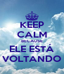 KEEP CALM BECAUSE ELE ESTÁ VOLTANDO - Personalised Poster A4 size