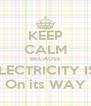 KEEP CALM BECAUSE ELECTRICITY IS  On its WAY - Personalised Poster A4 size