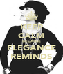 KEEP CALM BECAUSE ELEGANCE REMINDS - Personalised Poster A4 size