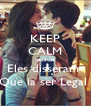 KEEP CALM because Eles disseram  Que ia ser Legal  - Personalised Poster A4 size
