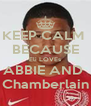 KEEP CALM  BECAUSE Eli LOVEs ABBIE AND  Chamberlain - Personalised Poster A4 size