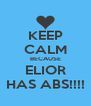 KEEP CALM BECAUSE ELIOR HAS ABS!!!! - Personalised Poster A4 size