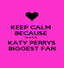 KEEP CALM  BECAUSE  ELLE IS  KATY PERRYS BIGGEST FAN - Personalised Poster A4 size