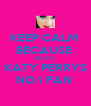 KEEP CALM  BECAUSE  ELLE IS  KATY PERRYS NO.1 FAN  - Personalised Poster A4 size