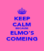 KEEP CALM BECAUSE ELMO'S COMEING - Personalised Poster A4 size