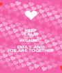 KEEP CALM BECAUSE... EMILY AND JOE ARE TOGETHER - Personalised Poster A4 size
