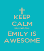 KEEP CALM BECAUSE EMILY IS AWESOME - Personalised Poster A4 size