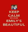 KEEP CALM BECAUSE EMILY'S BEAUTIFUL - Personalised Poster A4 size