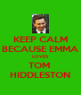 KEEP CALM BECAUSE EMMA LOVES TOM  HIDDLESTON - Personalised Poster A4 size
