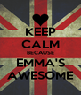 KEEP CALM BECAUSE EMMA'S AWESOME - Personalised Poster A4 size