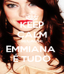 KEEP CALM BECAUSE EMMIANA  É TUDO - Personalised Poster A4 size