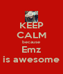 KEEP CALM because Emz is awesome - Personalised Poster A4 size