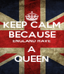KEEP CALM BECAUSE ENGLAND HAVE A QUEEN - Personalised Poster A4 size