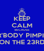 KEEP CALM BECAUSE ER'BODY PIMPIN' ON THE 23RD - Personalised Poster A4 size