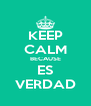 KEEP CALM BECAUSE ES VERDAD - Personalised Poster A4 size